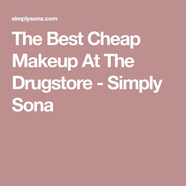 The Best Cheap Makeup At The Drugstore - Simply Sona
