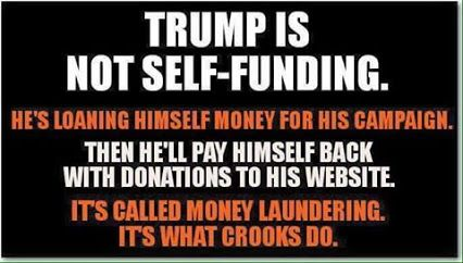 Trump is not self-funding. He's loaning himself money for his campaign. Then he'll pay himself back with donations to his website. It's called money laundering. It's what crooks do. Money Laundering in political campaign is still just that.