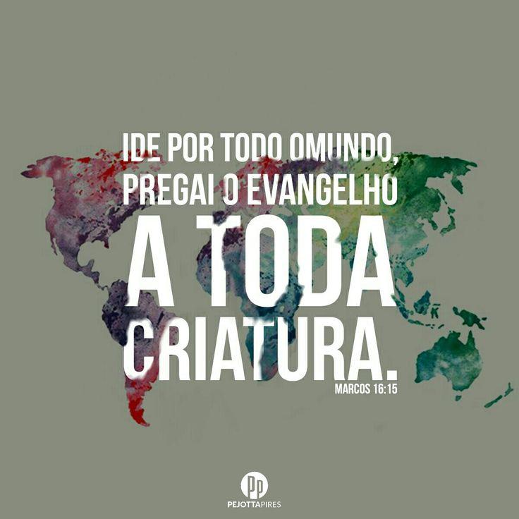 """""""E disse-lhes: Ide por todo omundo, pregai o evangelho a toda criatura.""""(Marcos 16:15)"""