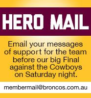 Brisbane Broncos NRL want fans to send in their HERO MAIL for the team for the finals this week
