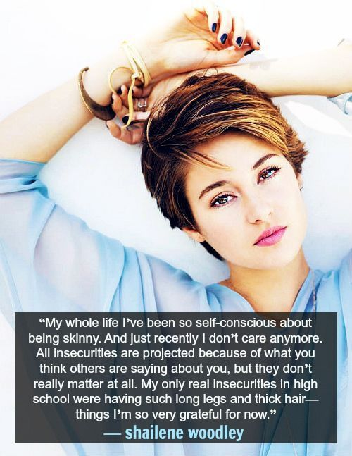 shailene woodley :) see its possible to be insecure about being skinny too! it doesn't matter what shape or size you are, everyone is insecure at some point in their life. <3