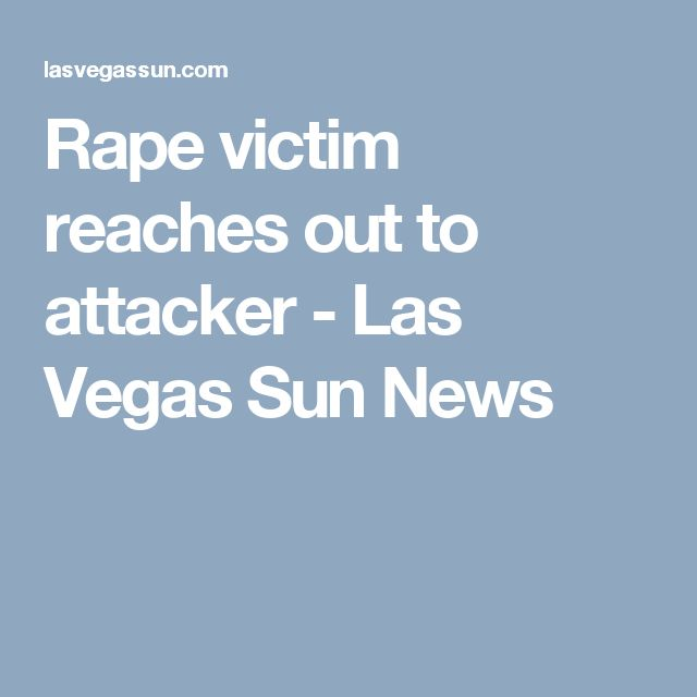 Rape victim reaches out to attacker - Las Vegas Sun News