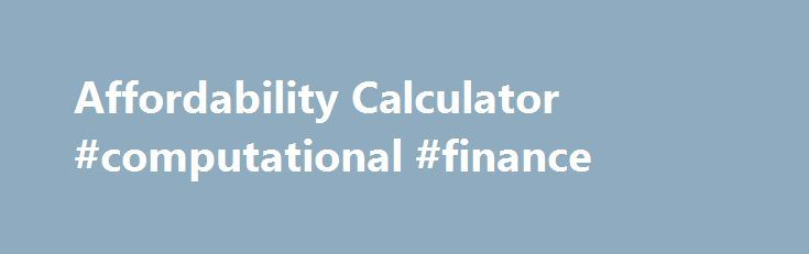 "Affordability Calculator #computational #finance http://finance.remmont.com/affordability-calculator-computational-finance/  #wesbank finance calculator # Affordability Calculator Total ""take home"" pay: This is the amount of money that you are left with each month after taxes and all other deductions have been taken off your salary and other income sources. Bond/Rent: Bread Milk: Clothing Accounts: Credit Card: Domestic/Security Services: Donations/Tithes: DSTV: Education: Entertainment…"