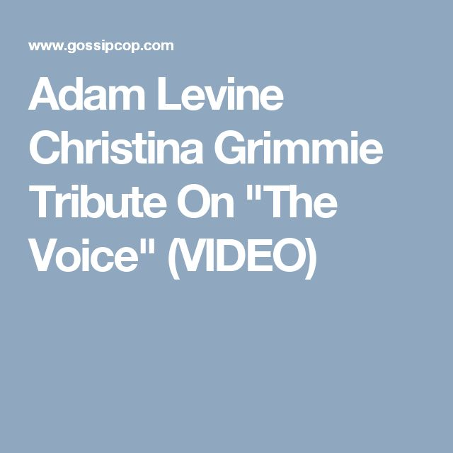 "Adam Levine Christina Grimmie Tribute On ""The Voice"" (VIDEO)"