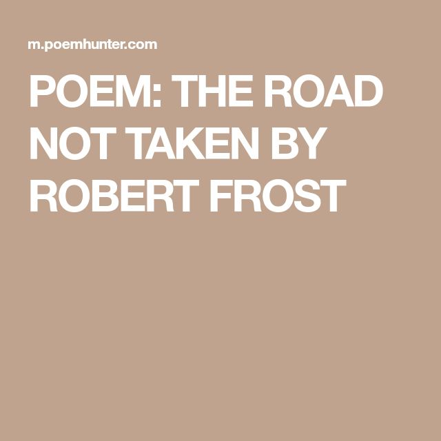 road not taken robert frost 3 Robert frost – question 3:  at every stage of life, man has to make crucial decisionskeeping in mind robert frost's poem, 'the road not taken',.