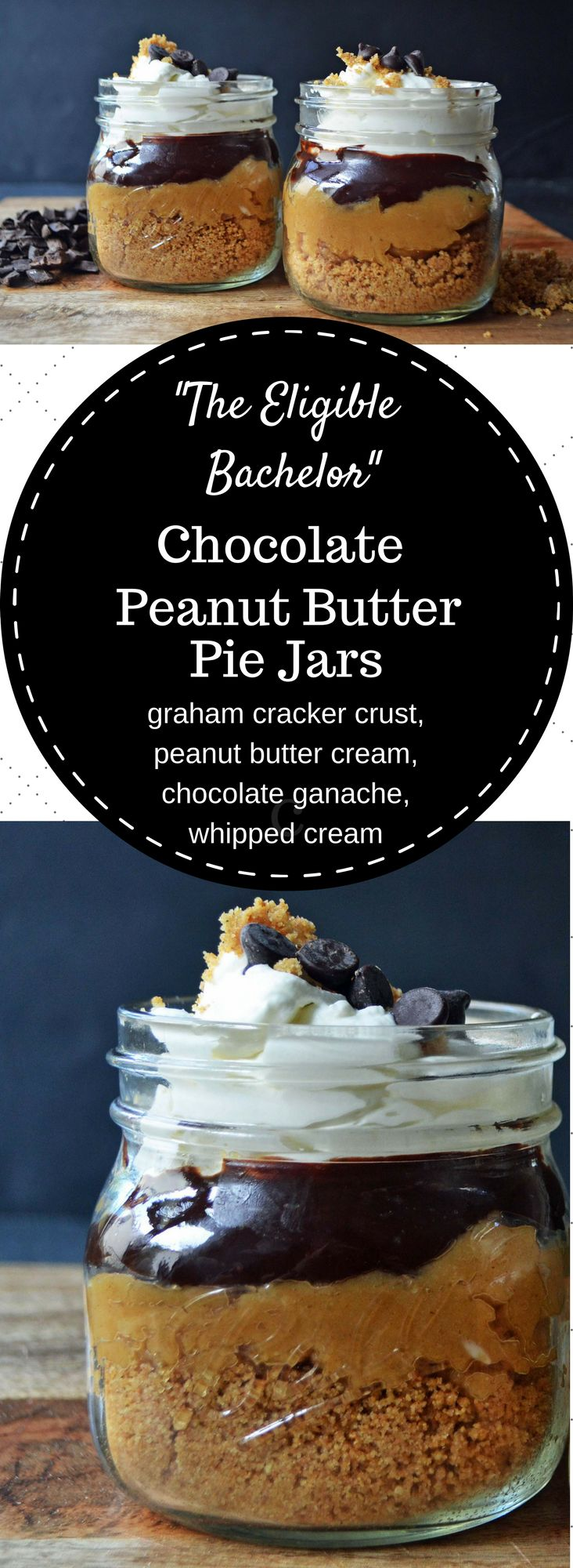 The Eligible Bachelor Chocolate Peanut Butter Pie Jars are made by layering graham cracker crust, sweet peanut butter cream, rich chocolate ganache, and homemade whipped cream. It's a Chocolate Peanut Butter Lover's Dream!