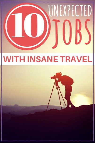 10 Unexpected Jobs With Insane Travel