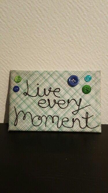 """Tavla """"Live every moment"""" :)"""