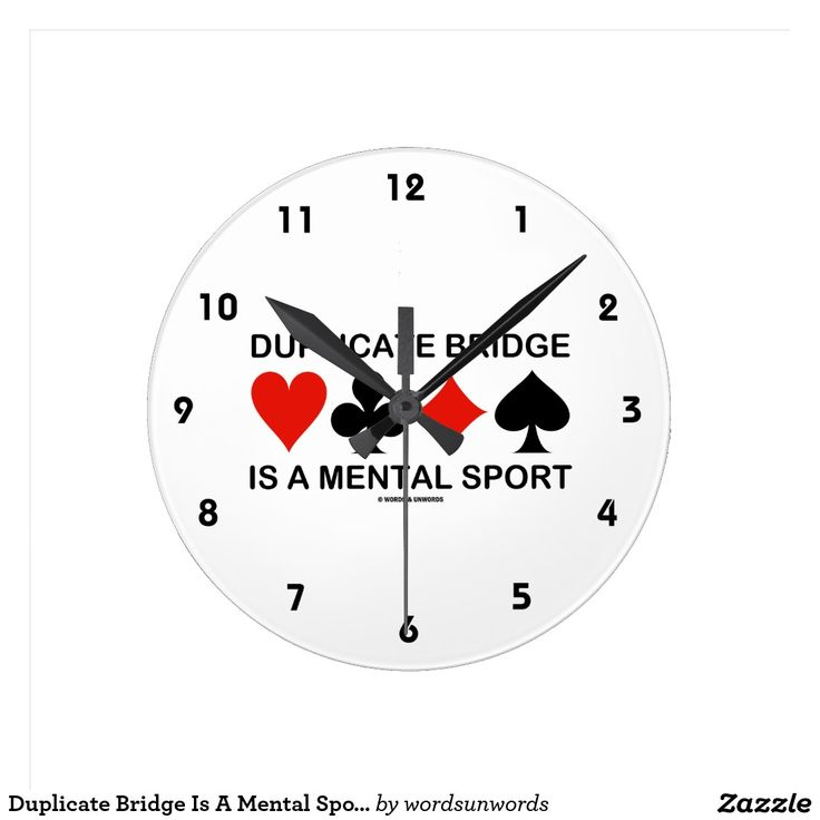 "Duplicate Bridge Is A Mental Sport (Card Suits) Round Wallclocks #duplicatebridge #mentalsport #cardsuits #bridgegame #fourcardsuits #bridgehumor #bridgeattitude #bridgesaying #acbl #wordsandunwords Here's a clock that any duplicate bridge player will enjoy!  Clock features the four card suits along with the saying ""Duplicate Bridge Is A Mental Sport""."