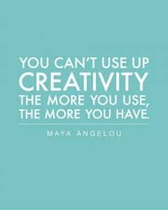 quotes about art and creativity | You can't use up creativity. The more you use, the more you have ...