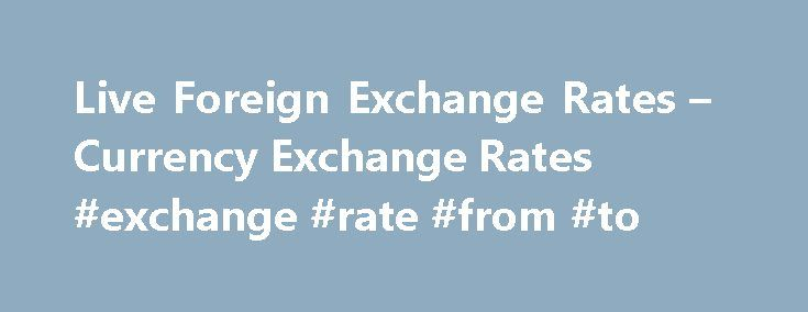 Live Foreign Exchange Rates – Currency Exchange Rates #exchange #rate #from #to http://currency.remmont.com/live-foreign-exchange-rates-currency-exchange-rates-exchange-rate-from-to/  #live exchange rates # Live Foreign Exchange Rates If you need to send money abroad it is important to monitor the live exchange rates. The currency market can be extremely volatile and it is not uncommon to see large movements for a currency pair in any one day. This movement can either cost or save […]
