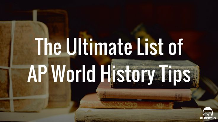 The Ultimate List of AP World History Tips  Give to students in segments throughout the year