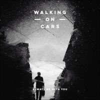 Always Be With You - Single by Walking On Cars