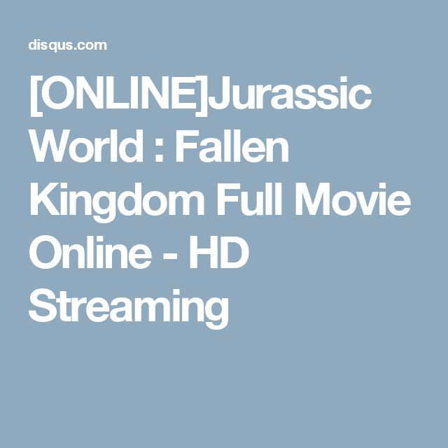 [ONLINE]Jurassic World : Fallen Kingdom Full Movie Online - HD Streaming