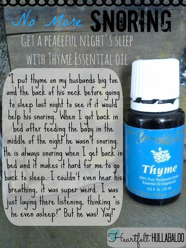 No More Snoring. Get a peaceful night's sleep with thyme essential oil. I put thyme on my husbands big toe and the back of his neck before ...