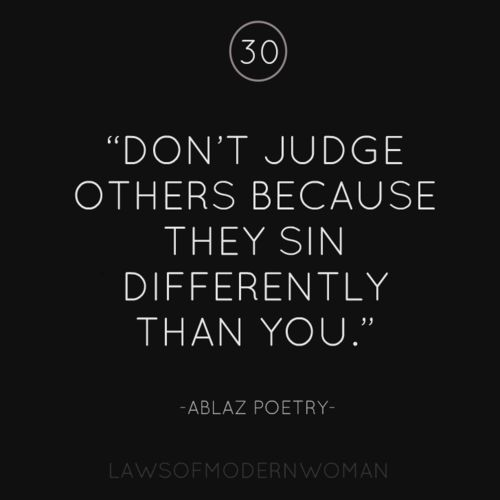 """Let he who has never sinned cast the first stone."" -John 8:7 Sin is never right, but neither is judging someone else. God is the only one fit to judge righteously, and even He is patient, loving, and merciful. He is slow to anger, and constantly shows great kindness toward us."