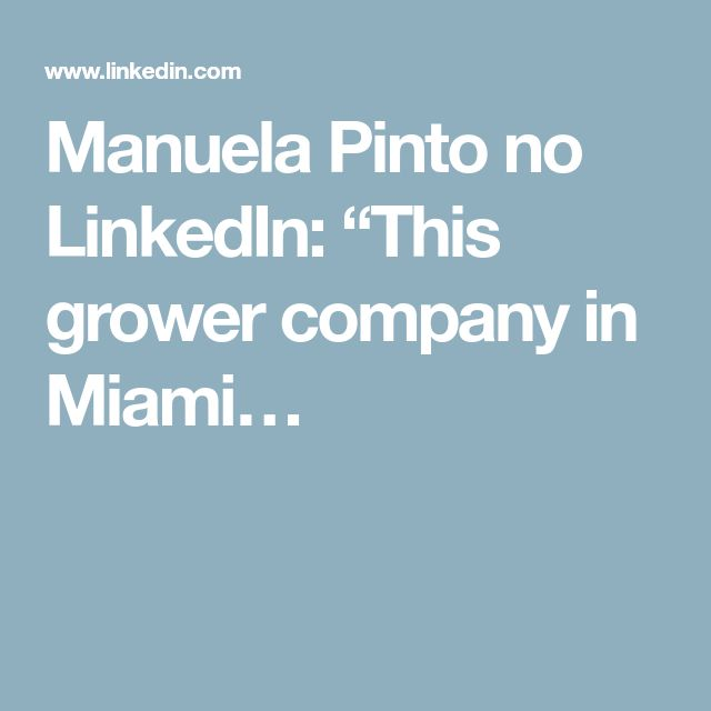 "Manuela Pinto no LinkedIn: ""This grower company in Miami…"