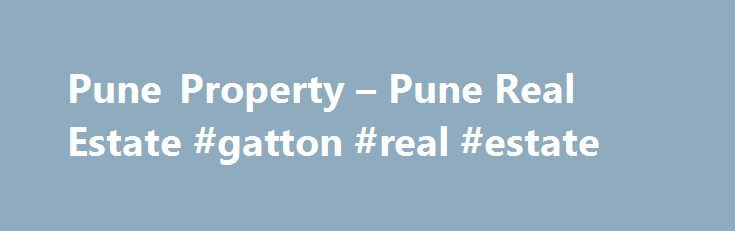 Pune Property – Pune Real Estate #gatton #real #estate http://real-estate.nef2.com/pune-property-pune-real-estate-gatton-real-estate/  #pune real estate # Pune Realestate Properties Latest news on Pune property and real estate with price trends and local informations. Whether searching for a home or an investment opportunity in Pune real estate. our user friendly resources like google maps . property filters, e-brochures, apartment floor plans, digital photos makes your property buying even…