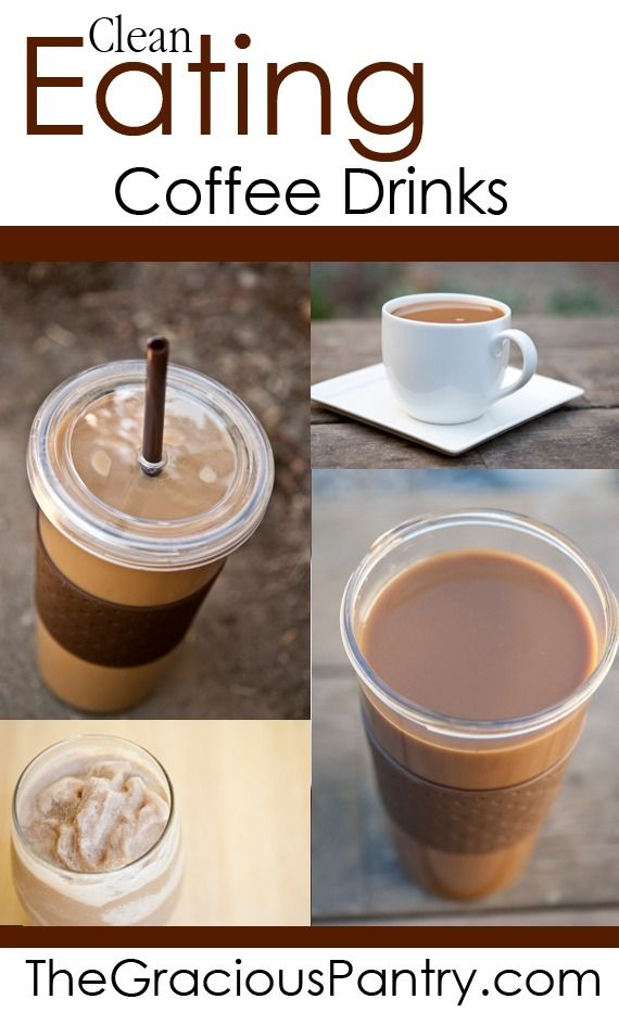 Clean Eating Coffee Drinks. As good as they look! #cleaneating