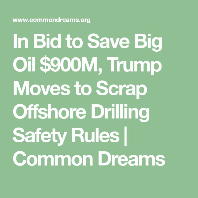 In Bid to Save Big Oil $900M, Trump Moves to Scrap Offshore Drilling Safety Rules | Common Dreams