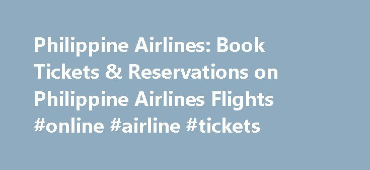 Philippine Airlines: Book Tickets & Reservations on Philippine Airlines Flights #online #airline #tickets http://flight.remmont.com/philippine-airlines-book-tickets-reservations-on-philippine-airlines-flights-online-airline-tickets-2/  #online airline tickets # Philippine Airlines Reservations Looking for Philippine Airlines Tickets Airfares? Looking for Philippine Airlines flights, ticket prices and special offers? You've come to the right place! Philippine... Read more >