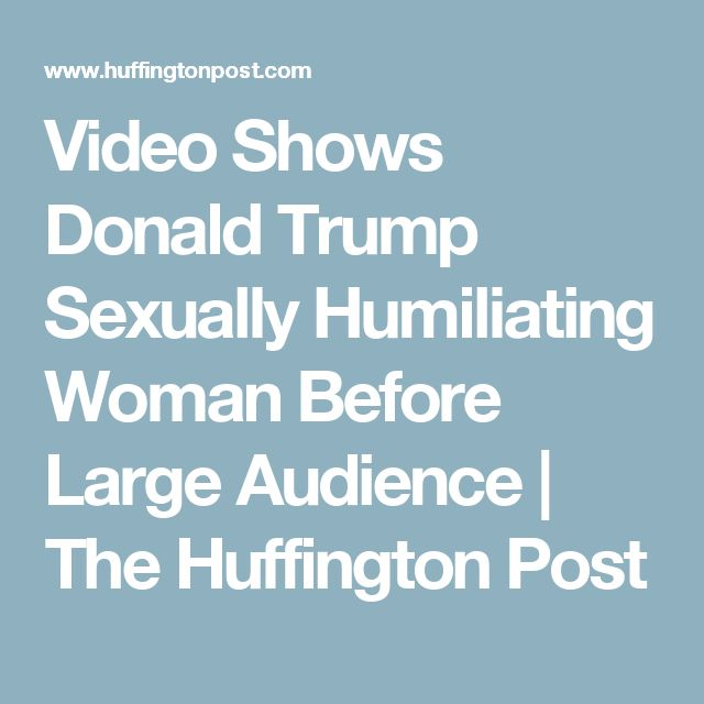 Video Shows Donald Trump Sexually Humiliating Woman Before Large Audience | The Huffington Post