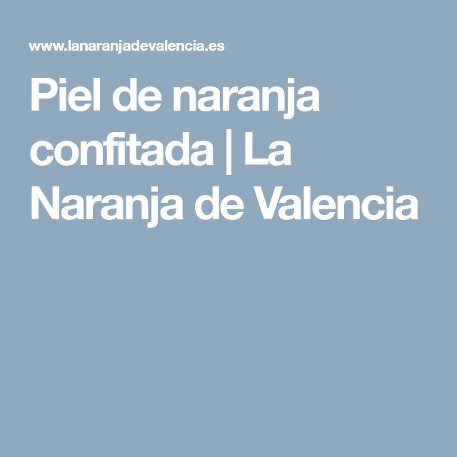 Piel de naranja confitada   La Naranja de Valencia