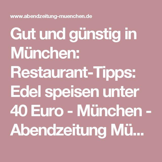 Gut und günstig in München: Restaurant-Tipps: Edel speisen unter 40 Euro - München - Abendzeitung München