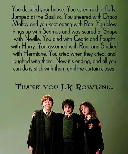 I seriously can't accept that it's over, because it never will be. It will live on. Something like Harry Potter can't just simply end.