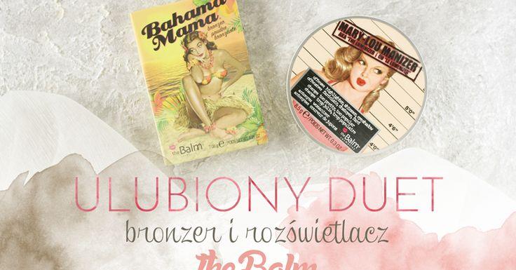 Urodelle: Ulubiony duet makijażowy | The Balm | Rozświetlacz Mary Lou Manizer i bronzer Bahama Mama