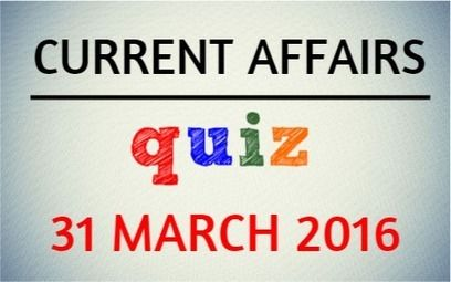 Current+Affairs+Quiz+for+31+March+2016+-+Daily+Jankari+-+Current+Affairs