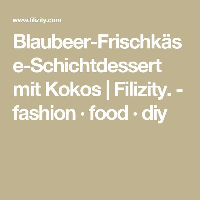 Blaubeer-Frischkäse-Schichtdessert mit Kokos | Filizity. - fashion · food · diy