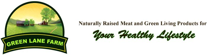 Greenlane Farm - Naturally Raised Meat and Green living Products for Your Healthy Lifestyle
