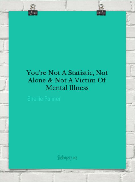 You're not a statistic, not alone & not a victim of mental illness by Shellie Palmer #mentalillness 8 #mental#quote