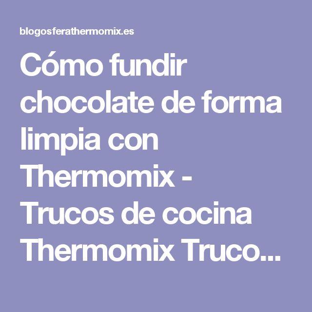 Cómo fundir chocolate de forma limpia con Thermomix - Trucos de cocina Thermomix Trucos de cocina Thermomix