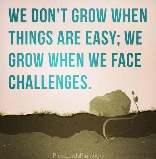 We Grow when we Face Challenges, We don grow then things are easy we grow when we face challenges , uplifting quotes,Famous Bible Verses, Encouragement Bible Verses, jesus christ bible verses , daily inspirational quotes with images, bible verses for inspiration, Leadership Bible Verses,