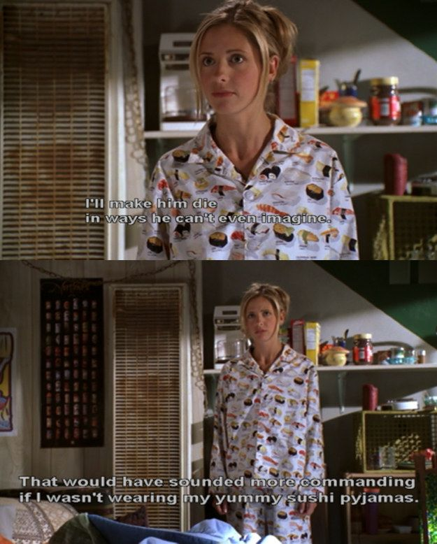 When she forgot about her yummy sushi pajamas. | 23 Of Buffy's Most Iconic Lines…