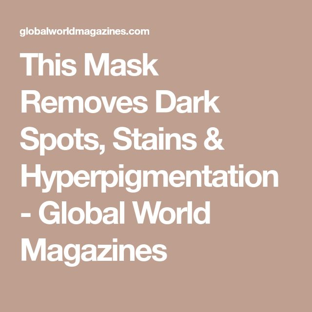This Mask Removes Dark Spots, Stains & Hyperpigmentation - Global World Magazines