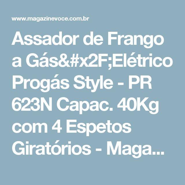 Assador de Frango a Gás/Elétrico Progás Style - PR 623N Capac. 40Kg com 4 Espetos Giratórios - Magazine Toninhombpromove