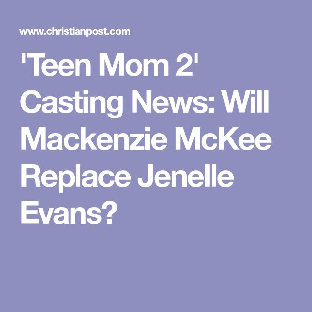 'Teen Mom 2' Casting News: Will Mackenzie McKee Replace Jenelle Evans?