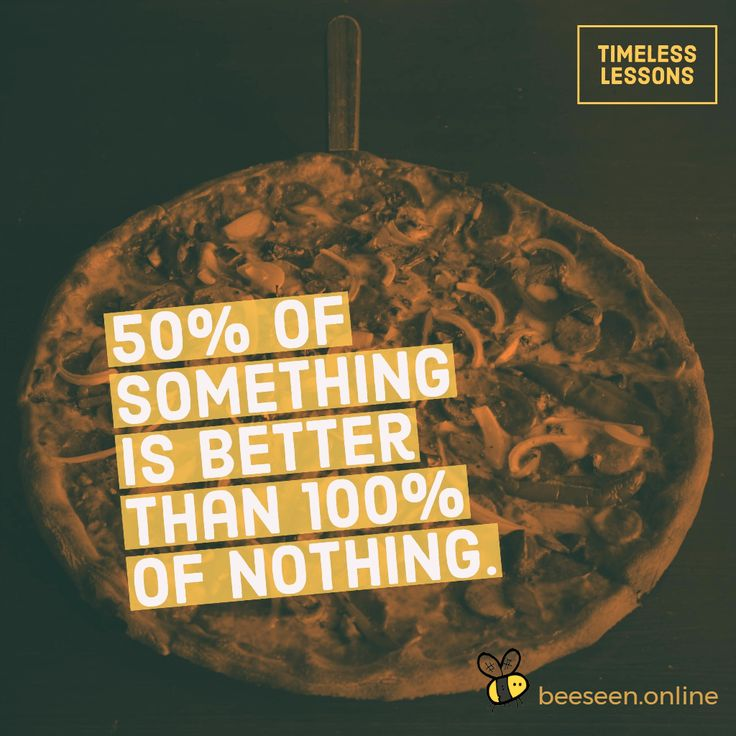 50% of something is better than 100% of nothing.
