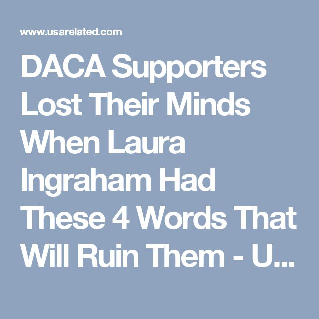 DACA Supporters Lost Their Minds When Laura Ingraham Had These 4 Words That Will Ruin Them - US News Headlines