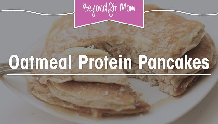 Easy & Healthy Pancake Recipes  | Oatmeal Protein Pancakes + 7 Protein Pancake Recipe Ideas! - Beyond Fit Mom
