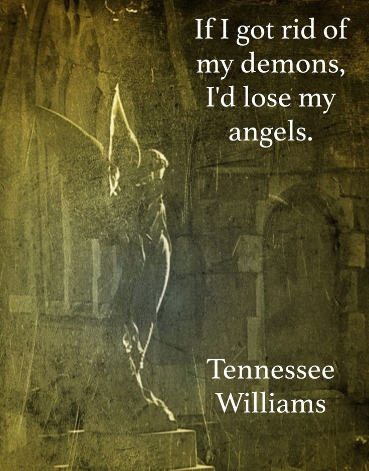 If I got rid of my demons, I'd lose my angels. Tennessee Williams #quote