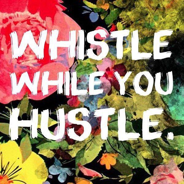 Whistle While You Hustle #MotivationMonday #Hustle