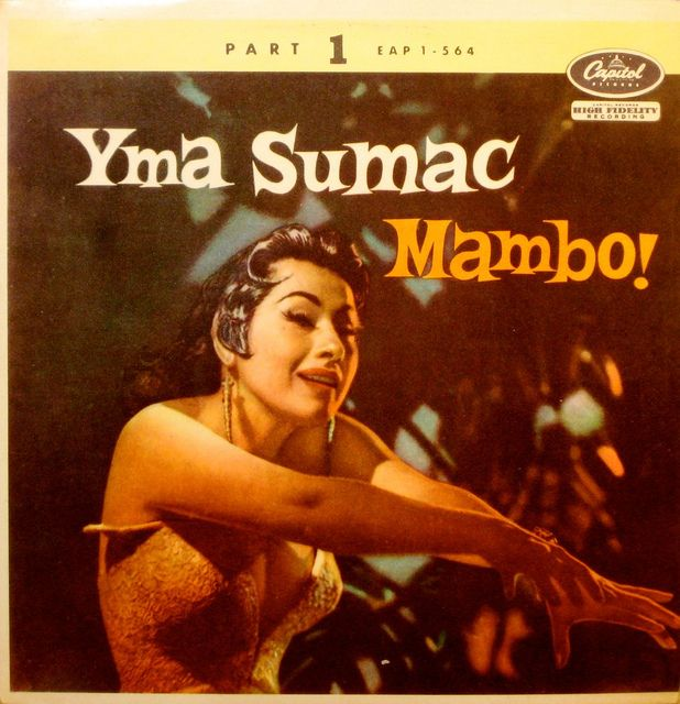 I once had the pleasure of seeing the inimitable Yma Sumac give a performance in San Francisco.  And what a performance it was!  Diva that she is!  Mambo!  — Yma Sumac