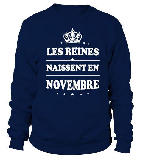 # Les Reines naissent en Novembre .  Les Reines naissent en Novembre...------------------------------------------------------*** Disponible également enSweat à Capuche=> CliquezICI==> Visitez notreBoutique en Lignepour plus de Choix------------------------------------------------------Autres Mois ==>1-2-3-4-5-6-7-8-9-10-11-12------------------------------------------------------Edition limitée... Impression sur Tissus de Haute Qualité... Satisfaction…