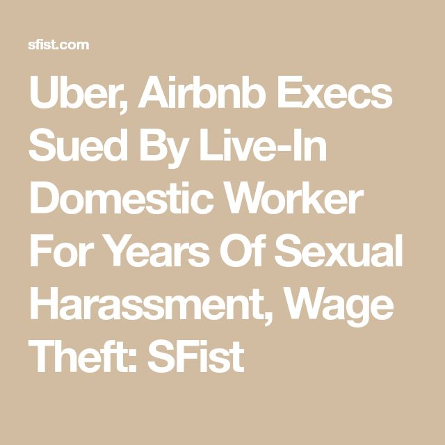 Uber, Airbnb Execs Sued By Live-In Domestic Worker For Years Of Sexual Harassment, Wage Theft: SFist