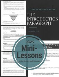 This series of mini-lessons can also be found in our Mega Literary Analysis Essay Bundle, sold separately. The introduction paragraph is arguably one of the most important paragraphs in any essay. It makes the first impression.  These mini-lessons show st