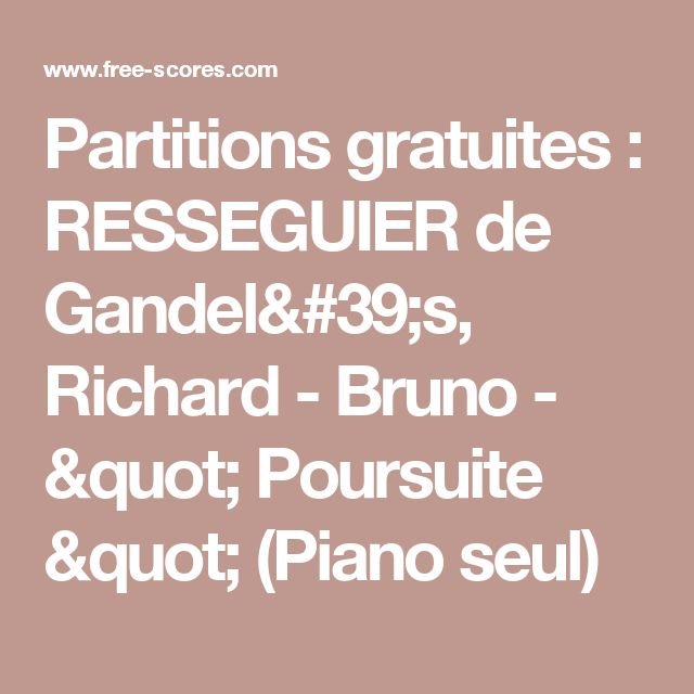 "Partitions gratuites : RESSEGUIER de Gandel's, Richard - Bruno - "" Poursuite ""  (Piano seul)"